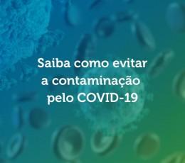 ORIENTAÇÕES GERAIS DE COMO EVITAR A CONTAMINAÇÃO PELO COVID-19